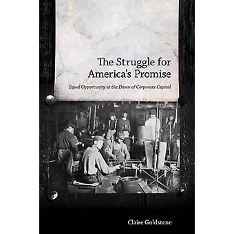 The Struggle for Americas Promise Equal Opportunity at the Dawn of Corporate Capital by Goldstene & Claire