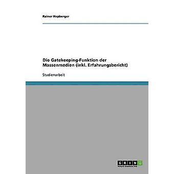 Die GatekeepingFunktion der Massenmedien inkl. Erfahrungsbericht by Hepberger & Rainer