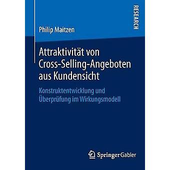 Attraktivitt von CrossSellingAngeboten aus Kundensicht  Konstruktentwicklung und berprfung im Wirkungsmodell by Maitzen & Philip