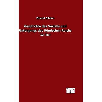 Geschichte des Verfalls und Untergangs des Rmischen Reichs de Gibbon & Eduard