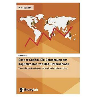 Cost of Capital. Die Berechnung der Kapitalkosten von DAXUnternehmenTheoretische Grundlagen und empirische Untersuchung by Vu & Minh Viet