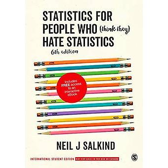 Statistics for People Who Think They Hate Statistics International Student Edition by Salkind & Neil J.