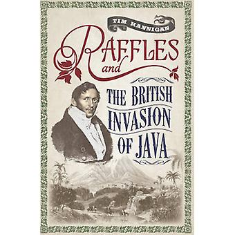 Raffles and the British Invasion of Java by Tim Hannigan - 9789814358