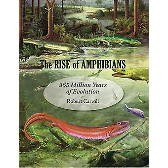 The Rise of Amphibians - 365 Million Years of Evolution by Robert Carr