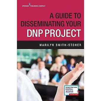 A Guide to Disseminating Your DNP Project by Marilyn Smith-Stoner - 9