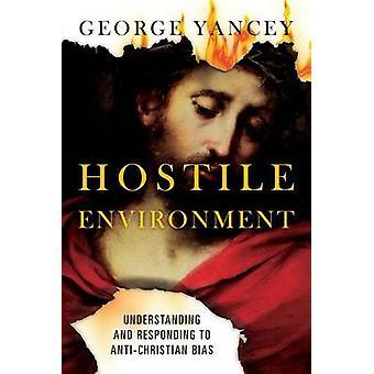 Hostile Environment - Understanding and Responding to Anti-Christian B