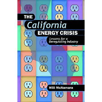 California Energy Crisis - Lessons for a Deregulating Industry by Will