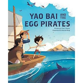 Yao Bai and the Egg Pirates by Tim J. Myers - 9781513261447 Book