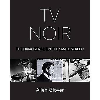 TV Noir - Dark Drama on the Small Screen by Glover Morrill Allen - 978