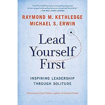 Lead Yourself First - Inspiring Leadership Through Solitude by Raymond