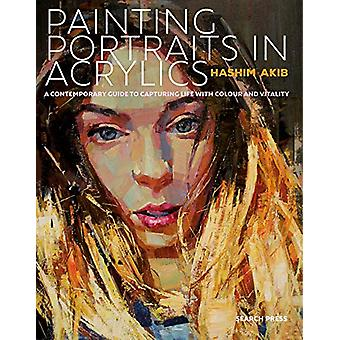 Painting Portraits in Acrylics - A Practical Guide to Contemporary Por