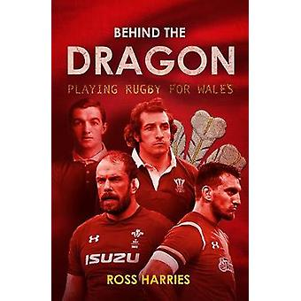 Behind the Dragon - Playing Rugby for Wales by Ross Harries - 97819097