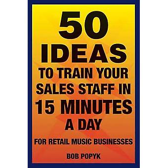 50 Ideas to Train Your Sales Staff in 15 Minutes a Day - For Retail Mu