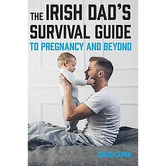 The Irish Dad's Survival Guide to Pregnancy [&; Beyond] door David C