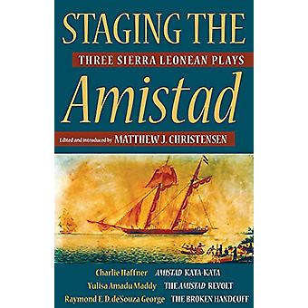 Staging the Amistad - Three Sierra Leonean Plays by Charlie Haffner -