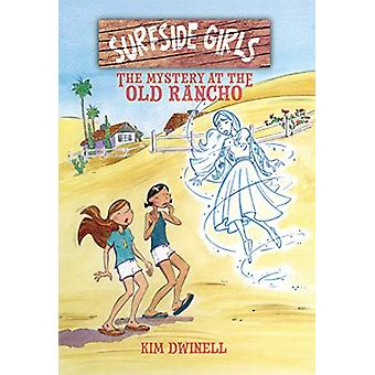Surfside Girls - The Mystery at the Old Rancho by Kim Dwinell - 978160