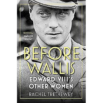 Before Wallis - Edward VIII's Other Women van Rachel Trethewey - 978075