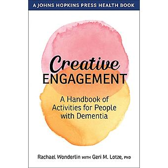 Creative Engagement  A Handbook of Activities for People with Dementia by Rachael Wonderlin & With Geri M Lotze