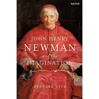 John Henry Newman and the Imagination by Dive & Bernard Independent Scholar