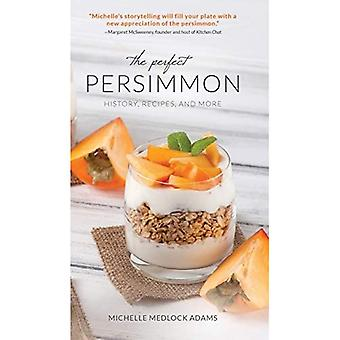The Perfect Persimmon: History, Recipes, and More