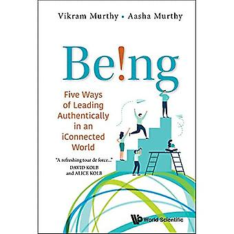 Being!: Five Ways Of Leading Authentically In An� Iconnected World