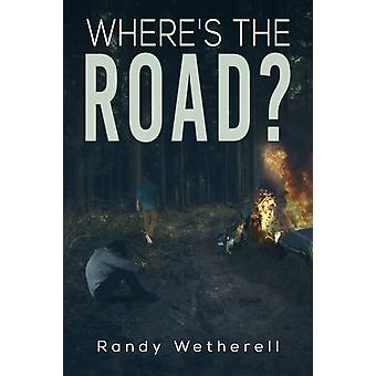 WHERES THE ROAD by WETHERELL & RANDY