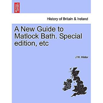 A New Guide to Matlock Bath. Special Edition - Etc by J W Hilder - 97