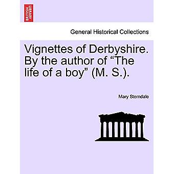 "Vignettes of Derbyshire. by the Author of ""The Life of a Boy&quo"