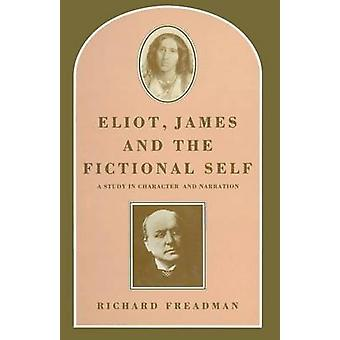 Eliot - James and the Fictional Self - A Study in Character and Narrat