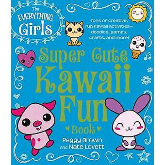The Everything Girls Super Cute Kawaii Fun Book - Tons of Creative - F