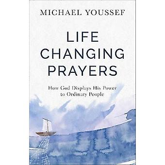 LifeChanging Prayers How God Displays His Power to Ordinary People