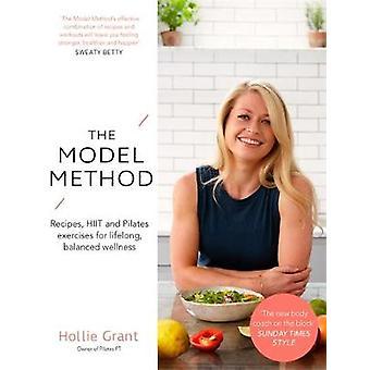 The Model Method Recipes HIIT and Pilates Exercises for Lifelong Balanced Wellness