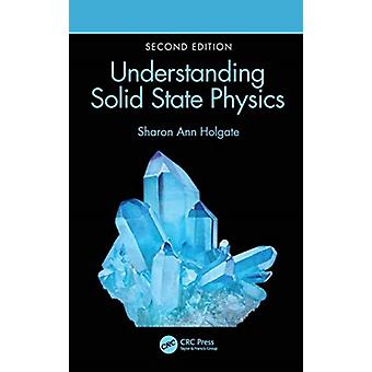Understanding Solid State Physics by Sharon Ann Holgate