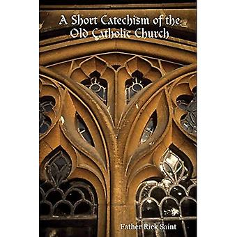 A Short Catechism of the Old Catholic Church