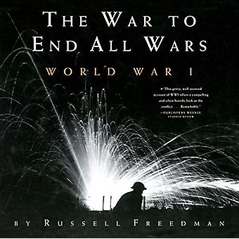War to End All Wars World War I by Russell Freedman