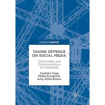 Taking Offence on Social Media by Caroline TaggPhilip SeargeantAmy Aisha Brown