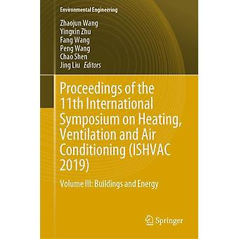 Proceedings of the 11th International Symposium on Heating Ventilation and Air Conditioning ISHVAC 2019 av Edited by Zhaojun Wang &Edited by Yingxin Zhu &Edited by Fang Wang &Edited by Peng Wang &Edited by Chao Shen &Edited by Jing Liu