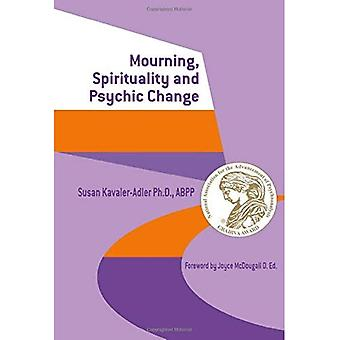 Mourning, Spirituality and Psychic Change: A New Object Relations View of Psychoanalysis