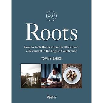 Roots  Farm to Table Recipes from The Black Swan a Restaurant in the English Countryside by Tommy Banks