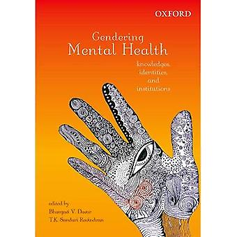 Gendering Mental Health - Knowledges - Identities - and Institutions b