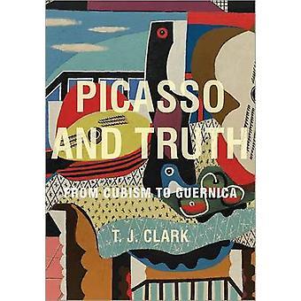 Picasso y la verdad - desde el cubismo a Guernica por T. J. Clark - 978069115