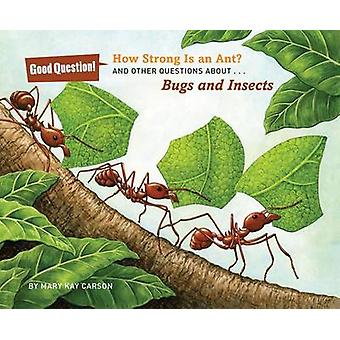 How Strong is an Ant? - And Other Questions About Bugs and Insects by