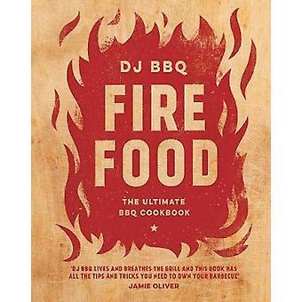 Fire Food - The Ultimate BBQ Cookbook by Christian Stevenson (DJ BBQ)