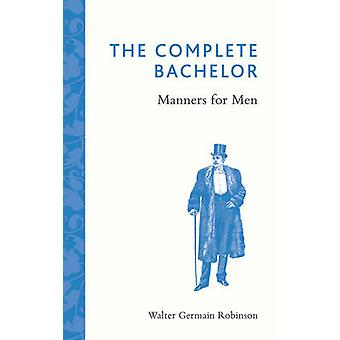 The Complete Bachelor - Manners for Men by Walter Germain Robinson - 9