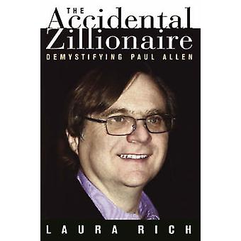The Accidental Zillionaire - Demystifying Paul Allen by Laura Rich - 9