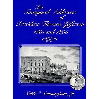 The Inaugural Addresses of President Thomas Jefferson - 1801 and 1805