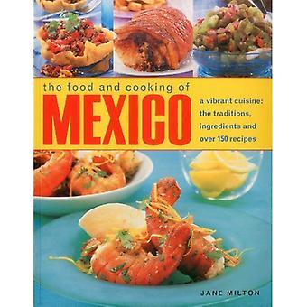Het eten en koken van Mexico: een levendige keuken: meer dan 150 recepten, de tradities en ingrediënten