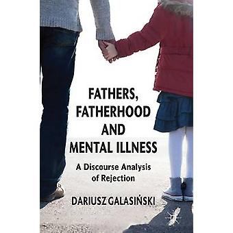 Fathers Fatherhood and Mental Illness A Discourse Analysis of Rejection by Galasinski & Dariusz & Dr
