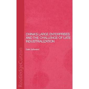 Chinas Large Enterprises and the Challenge of Late Industrialization by Sutherland & Dylan