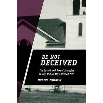 Ser engañado no las luchas sagradas y Sexual de Gay y Exgay cristiano hombres por Wolkomir y Michelle